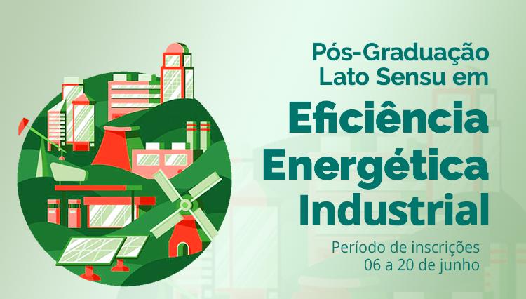Publicado o edital da Pós Graduação em Eficiência Energética Industrial